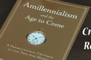 Amillennialism and the Age to Come—A Critical Review # 7