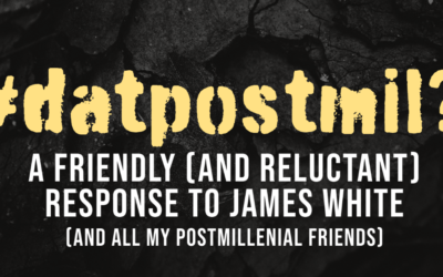 #datpostmil? A Friendly (and Reluctant) Response to James White (and All My Postmillennial Friends)
