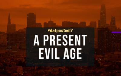 #DatPostmil? #2: A Present Evil Age!